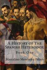 A History of the Spanish Heterodox:  The Proceedings of the 1998 Fourth International Colloquium of Historical, Canonical