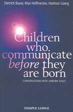 Children Who Communicate Before They Are Born:  Conversations with Unborn Souls