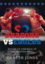 Dragons Vs Eagles:  Wales Vs America in the Boxing Ring