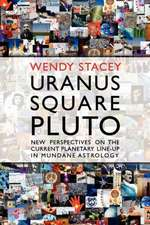 Uranus Square Pluto; New Perspectives on the Current Planetary Line-Up in Mundane Astrology