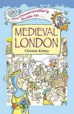 Kidney, C: The Timetraveller's Guide to Medieval London