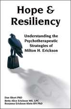 Hope & Resiliency:  Understanding the Psychotherapeutic Strategies of Milton H. Erickson, MD