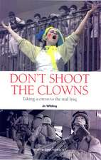 Don't Shoot The Clowns: War and the Circus in Iraq