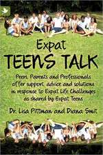 Expat Teens Talk, Peers, Parents and Professionals Offer Support, Advice and Solutions in Response to Expat Life Challenges as Shared by Expat Teens:  Practical Storytelling Techniques That Will Strengthen the Global Family