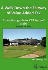 A Walk Down the Fairway of Value Added Tax: A Practical Guide to Vat for Golf Clubs (Second Edition)