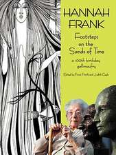 Hannah Frank:  Footsteps on the Sands of Time; A Hundredth Birthday Celebration Gallimaufry