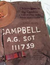 Chippy Goes to the Gambia:  A Tour-Of-Duty in the White Man's Grave. the Memoirs and Memorabilia of a Fifeshire Sergeant in the Royal West African