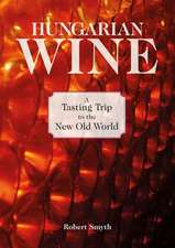 Hungarian Wine:  A Tasting Trip to the New Old World