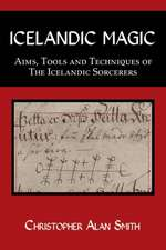 Icelandic Magic - Aims, Tools and Techniques of the Icelandic Sorcerers:  Inclusive Wicca