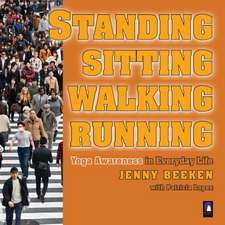 Standing, Walking, Running, Sitting:  Yoga Awareness in Everyday Life