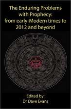 The Enduring Problems with Prophecy:  From Early-Modern Times to 2012 and Beyond