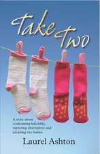 Take Two: A Story About Confronting Infertility, Exploring Alternatives and Adopting Two Babies