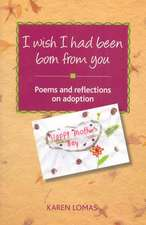 I Wish I Had Been Born From You: Poems and Reflections on Adoption