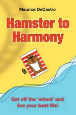 Hamster to Harmony. Get Off the 'Wheel' and Live Your Best Life!