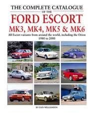The Complete Catalogue of the Ford Escort Mk3, Mk4, Mk5 & Mk6: All Escort Variants from Around the World, Including the Orion, 1980-2000