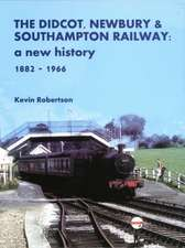 Robertson, K: The Didcot, Newbury & Southampton Railway: A N