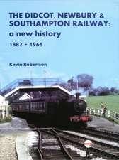 The Didcot, Newbury & Southampton Railway: A New History 1882 - 1966