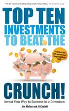 Top Ten Investments to Beat the Crunch!:  Invest Your Way to Success Even in a Downturn