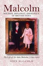 Malcolm--Soldier, Diplomat, Idealogue of British India:  The Life of Sir John Malcolm (1769-1833)