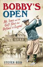 Bobby's Open: Mr. Jones and the Golf Shot That Defined a Legend