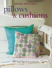 Quick and Easy Pillows & Cushions: 50 step-by-step projects