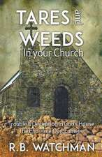 Tares and Weeds in Your Church, Trouble & Deception in God's House, the End Time Overcomers
