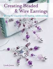 Creating Beaded and Wire Earrings:  35 Step-By-Step Projects for Dazzling, Stylish Earrings