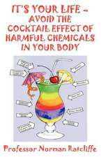 It's Your Life - Avoid the Cocktail Effect of Harmful Chemicals in Your Body