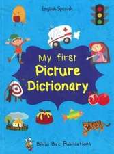 My First Picture Dictionary: English-Spanish with Over 1000 Words