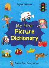 My First Picture Dictionary: English-Romanian with Over 1000 Words