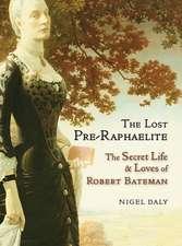 The Lost Pre-raphaelite: The Secret Life & Loves of Robert Bateman