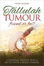 Tallulah Tumour - Friend or Foe?:  A Personal Insight Into a Battle with a Brain Tumour