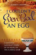 I Couldn't Even Boil an Egg:  The Story of a Boy, Two Families and Two Marriages