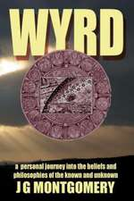 Wyrd:  A Personal Journey Into the Beliefs and Philosophies of the Known and Unknown