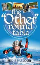 The Other Round Table:  A Frank Account of a Life Centred on a Personal Relationship with God