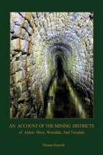 An Account of the Mining District of Alston Moor, Weardale and Teesdale, with Additional Drawings and Photographs (Aziloth Books):  The True Source of the Holy Grail (Aziloth Books)