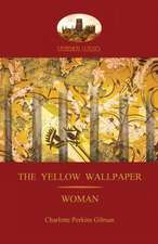 'The Yellow Wallpaper'; With 'Woman', Gilman's Acclaimed Feminist Poetry (Aziloth Books):  Unabridged & Enhanced with 12 Colour Plates and 78 Line Drawings from the Golden Age of Children's Book Illustration.