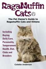 Ragamuffin Cats, the Pet Owners Guide to Ragamuffin Cats and Kittens Including Buying, Daily Care, Personality, Temperament, Health, Diet, Clubs and B:  The Complete Owner's Guide to Mini Lop Bunnies, How to Care for Your Mini Lop Eared Rabbit, Including Breeding, Lifesp