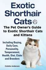 Exotic Shorthair Cats the Pet Owner S Guide to Exotic Shorthair Cats and Kittens Including Buying, Daily Care, Personality, Temperament, Health, Diet,:  The Complete Owner's Guide to Mini Lop Bunnies, How to Care for Your Mini Lop Eared Rabbit, Including Breeding, Lifesp
