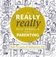 Hill, K: The Really Really Busy Person's Book on Parenting