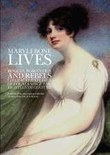 Marylebone Lives:  Rogues, Romantics and Rebels. Character Studies of Locals Since the Eighteenth Century.