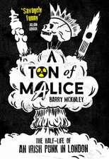 Ton of Malice: Half-life of an Irish Punk in London