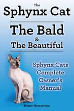 The Sphynx Cat: The Bald & The Beautiful