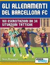 Gli allenamenti del BARCELLONA FC - 160 esercitazioni da 34 situazioni tattiche