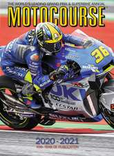 Motocourse 2020-2021: The World's Leading Grand Prix and Superbike Annual - 45th Year of Publication