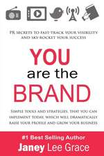 You Are the Brand:  PR Secrets to Fast-Track Your Visibility and Sky-Rocket Your Success
