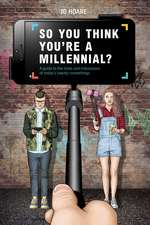 So You Think You're a Millennial?: A guide to the trials and tribulations of today's twenty-somethings