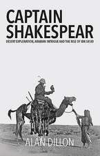 Captain Shakespear: Desert Exploration, Arabian Intrigue and the Rise of Ibn Sa'ud