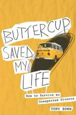 Buttercup Saved My Life: how to survive an unexpected divorce