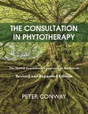The Consultation in Phytotherapy: The Herbal Practitioner's Approach to the Patient (Revised and Expanded Edition)